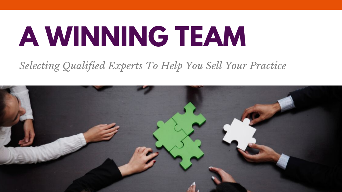 A Winning Team: Selecting Qualified Experts To Help You Sell Your Practice
