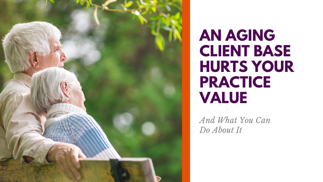 An Aging Client Base Hurts Your Practice Value (And What to Do About It)