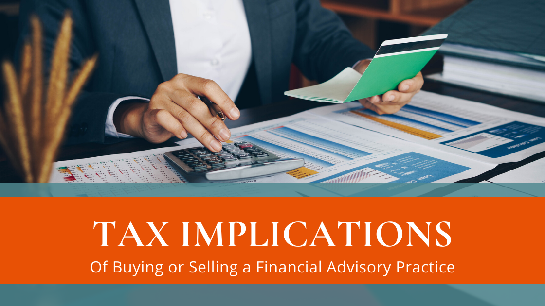 The Tax Implications of Buying or Selling a Financial Advisory Practice