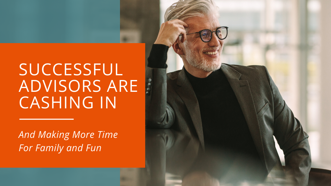 Successful Advisors Are Cashing In and Making More Time For Family and Fun